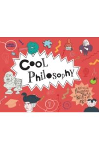 Cool Philosophy: Filled with Fantastic Facts for Kids of All Ages