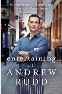 Entertaining with Andrew Rudd : Mouthwatering Recipes and Inspiring Party Ideas