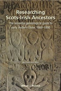 Researching Scots-Irish Ancestors: The Essential Genealogical Guide to Early Modern Ulster, 1600–1800 (Second Edition)