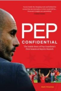 Pep Confidential : The Inside Story of Pep Guardiola's First Season at Bayern Munich