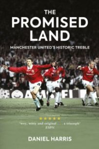 The Promised Land : Manchester United's Historic Treble