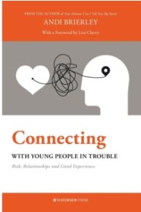 Connecting with Young People in Trouble : Risk, Relationships and Lived Experience