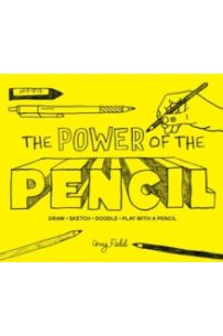The Power of the Pencil : Draw, Sketch, Doodle, Play with a Pencil