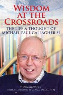 Wisdom at the Crossroads : The Life and Thought of Michael Paul Gallagher SJ