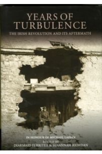 Years of Turbulence: The Irish Revolution and Its Aftermath