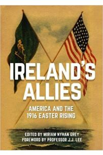 Ireland's Allies : America and the 1916 Easter Rising