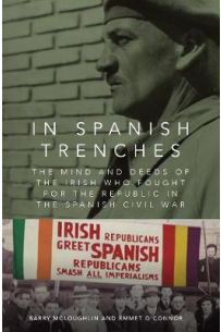 In Spanish Trenches: The Mind and Deeds of the Irish Who Fought for the Republic in the Spanish Civil War