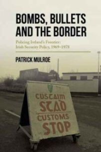 Bombs, Bullets and the Border : Security Policy at Ireland's Frontier, 1969-78