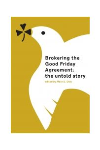 Brokering the Good Friday Agreement: the untold story
