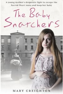The Baby Snatchers: A young mother's desperate fight to escape the Sacred Heart nuns and keep her baby