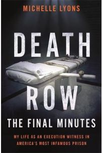 Death Row: The Final Minutes : My life as an execution witness in America's most infamous prison
