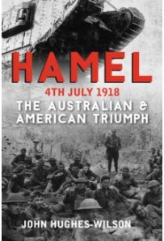 Hamel 4th July 1918 : The Australian & American Triumph