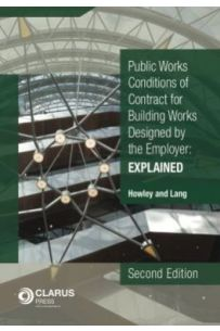 Public Works Conditions of Contract for Building Works Designed by the Employer: EXPLAINED. (2nd Edition)