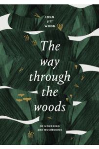 The Way Through the Woods : of mushrooms and mourning
