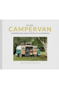 My Cool Campervan : An inspirational guide to retro-style campervans