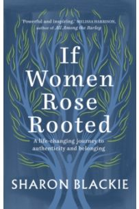 If Women Rose Rooted : A life-changing journey to authenticity and belonging