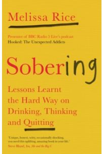 Sobering : Lessons Learnt the Hard Way on Drinking, Thinking and Quitting