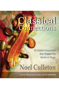Classical Connections, subtitled 50 Fateful Encounters that Shaped the World of Music