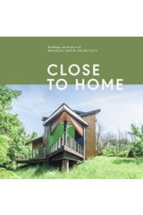 Close to Home : Building and Projects of Michael Koch and Associates Architects