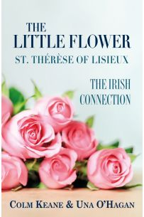 The Little Flower - St Therese of Lisieux : The Irish Connection