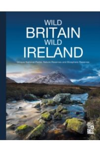 Wild Britain   Wild Ireland : Unique National Parks, Nature Reserves and Biosphere Reserves