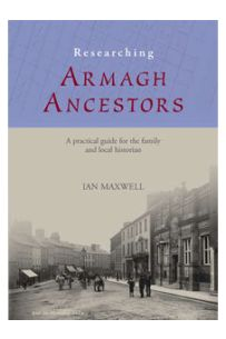 Researching Armagh Ancestors : A practical guide for the family and local historian