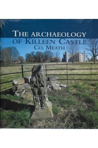 The Archaeology of Killeen Castle Co. Meath