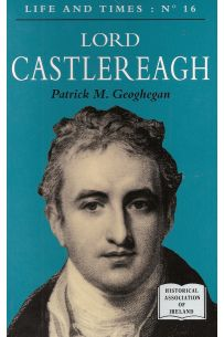 Life and Times: Lord Castlereagh