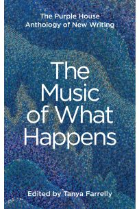 The Music of What Happens : The Purple House Anthology of New Writing