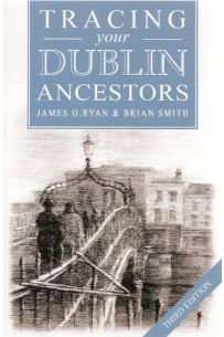 Tracing your Dublin Ancestors, 3rd Edition