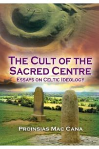 The Cult Of The Sacred Centre: Essays On Celtic Ideology