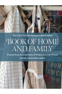The Irish Countrywomen's Association: Book of Home and Family