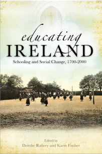 Educating Ireland: Schooling and Social Change 1700-2000