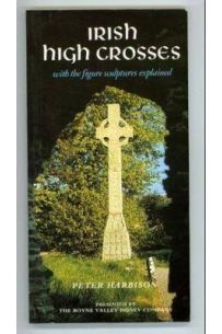 Irish High Crosses: With the Figure Sculptures Explained