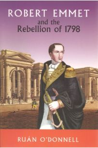 Robert Emmet And The Rebellion of 1798