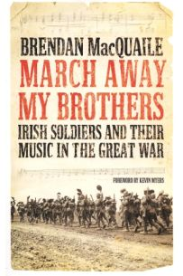 March Away My Brothers: Irish Soldiers And Their Music In The Great War