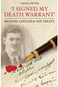 I Signed My Death Warrant: Michael Collins & The Treaty