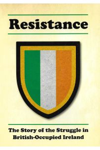 Resistance: The Story of the Struggle in British-Occupied Ireland
