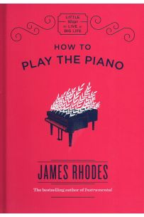 How to Play the Piano (New edition)