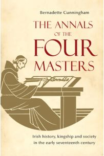 The Annals of the Four Masters: Irish history, kingship and society in the early seventeenth century