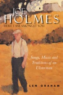 Joe Holmes: Here I Am Amongst You - Songs, Music and Traditions of an Ulsterman