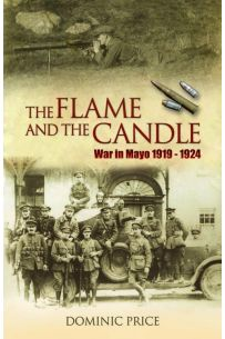The Flame and The Candle : War in Mayo 1919 - 1924
