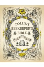Collins Beekeeper's Bible : Bees, Honey, Recipes and Other Home Uses
