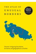 The Atlas of Unusual Borders : Discover Intriguing Boundaries, Territories and Geographical Curiosities