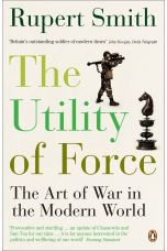 The Utility of Force : The Art of War in the Modern World (2019)