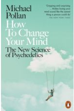 How to Change Your Mind : The New Science of Psychedelics