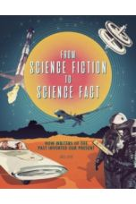 From Science Fiction to Science Fact : How Writers of the Past Invented Our Present