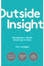 Outside Insight : Navigating a World Drowning in Data