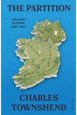 The Partition : Ireland Divided, 1885-1925 by Charles Townshend (Author)