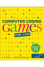 Computer Coding Games for Kids : A unique step-by-step visual guide, from binary code to building games